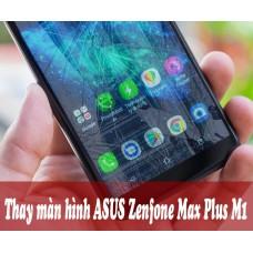 Thay màn hình ASUS Zenfone Max Plus M1 tại Hà Nội