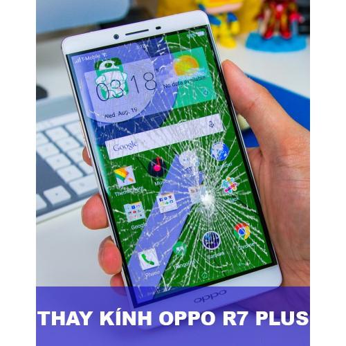 Thay mặt kính Oppo R7 Plus tại Hà Nội