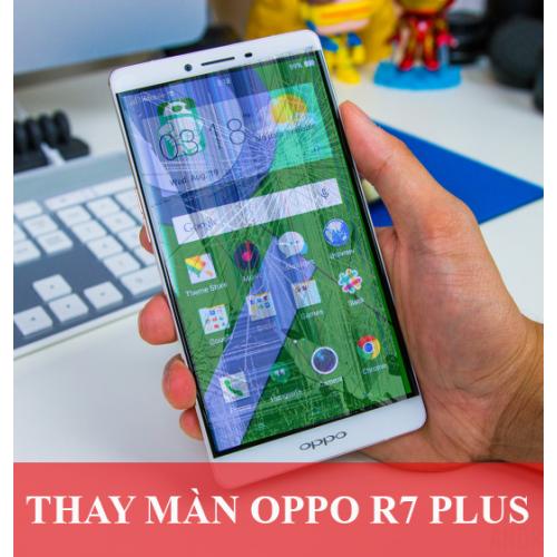 Thay màn hình Oppo R7 Plus tại Hà Nội