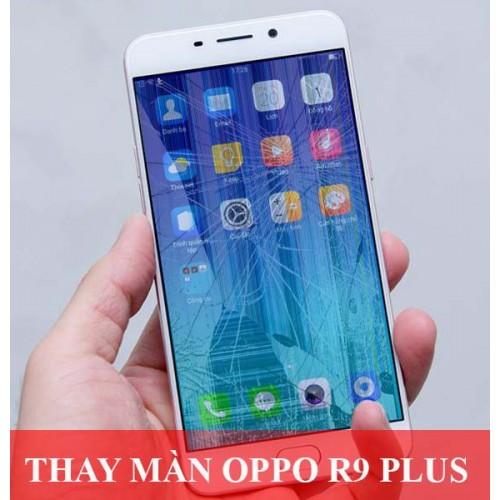 Thay màn hình Oppo R9 Plus tại Hà Nội