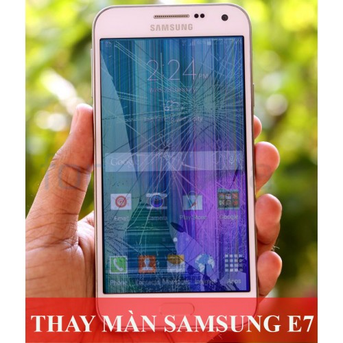Thay màn hình Samsung E7 tại Hà Nội